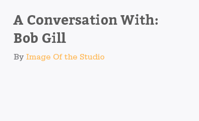 A Conversation With Bob Gill By Image Of The Studio