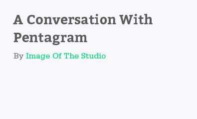 A Conversation With Pentagram by Image Of The Studio