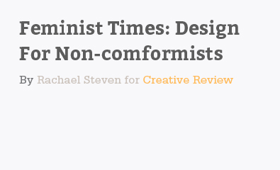 Feminist Times Design For Non-comformists by Rachel Steven For Creative Review