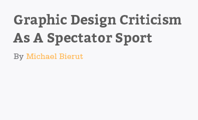 Graphic Design Criticism As A Spectator Sport By Michael Bierut