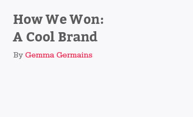 How We Won A Cool Brand By Gemma Germains