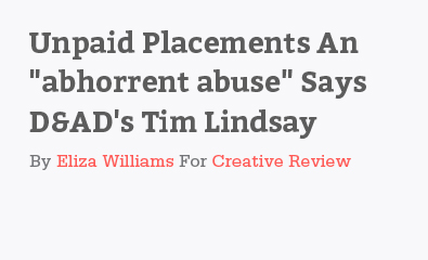 "Unpaid Placements An ""abhorrent abuse"" Says D&ADs Tim Lindsay by Eliza Williams"