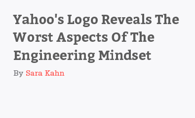 Yahoo's Logo Reveals The Worst Aspects Of The Engineering Mindset by Sara Kahn