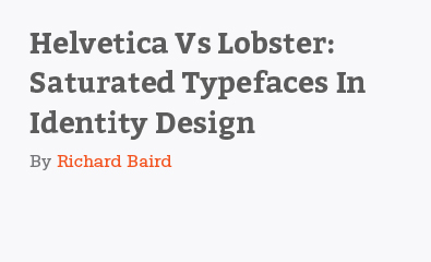 Helvetica Vs Lobster - Saturated Typefaces In Identity Design by Richard Baird
