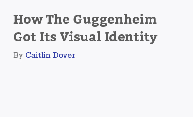 How The Guggenheim  Got Its Visual Identity by Caitlin Dover