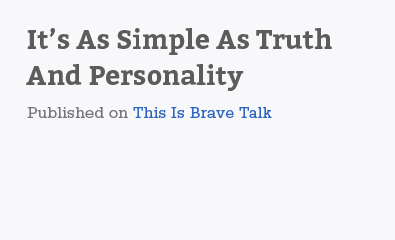 It's As Simple As Truth  And Personality for This Is Brave Talk