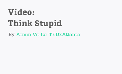 Think Stupid by Armin Vit for TEDxAtlanta