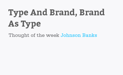 Type And Brand, Brand As Type by Johnson Banks