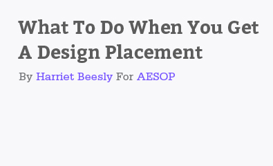 What To Do When You Get A Design Placement by Harriet Beesly for Aesop