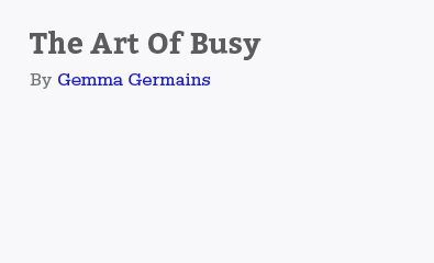 The Art Of Busy by Gemma Germains