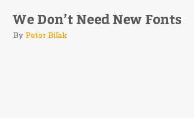 We Dont Need New Fonts by Peter Biľak