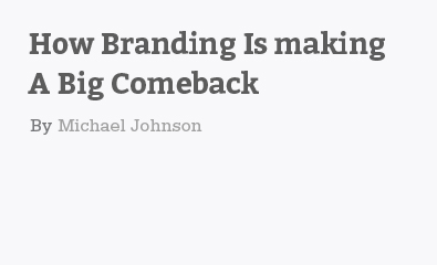 How Branding Is Making A Big Comeback by Michael Johnson