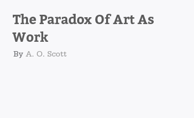 The Paradox Of Art As Work by A. O. Scott