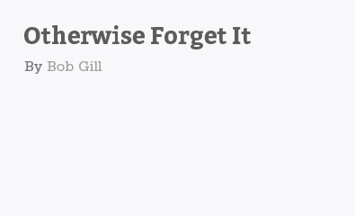 Otherwise Forget It by Bob Gill